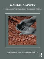 Mental Slavery : Psychoanalytic Studies of Caribbean People - Barbara Fletchman Smith