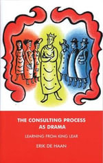 The Consulting Process as Drama : Learning from King Lear - Erik de Haan