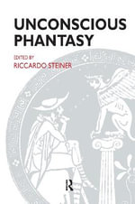 Unconscious Phantasy : Psychoanalytic Ideas and Applications
