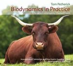 Biodynamics in Practice : Life on a Community Owned Farm - Impressions of Tablehurst and Plawhatch, Sussex, England - Tom Petherick