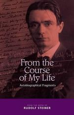 From the Course of My Life : Autobiographical Fragments - Rudolf Steiner