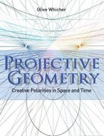 Projective Geometry : Creative Polarities in Space and Time - Olive Whicher