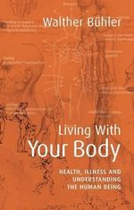Living With Your Body : Health, Illness and Understanding the Human Being - Walther Buhler