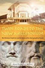 Twin Roads to the New Millennium : The Christmas Conference and the Karma of the Anthroposophical Society - Hans Peter Van Manen