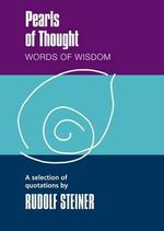Pearls of Thought : Words of Wisdom. A Selection of Quotations by Rudolf Steiner - Rudolf Steiner