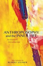 Anthroposophy and the Inner Life : An Esoteric Introduction - Rudolf Steiner