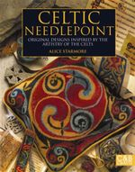 Celtic Needlepoint : Original Designs Inspired by the Artistry of the Celts - Alice Starmore