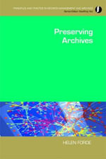 Preserving Archives : Principles and Practice in Records Management and Archives - Helen Forde