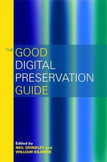 The Good Digital Preservation Guide - Neil Grindley