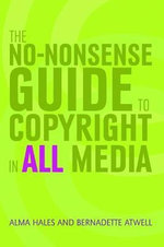 The No-nonsense Guide to Copyright in All Media - Alma Hales