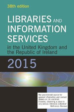 Libraries and Information Services in the United Kingdom and the Republic of Ireland 2013-2014 : A Lita Guide
