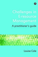 Challenges in E-resource Management : A Practitioner's Guide - Louise Cole