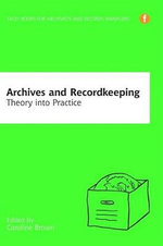 Archives and Recordkeeping : Theory into Practice