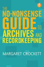 The No-nonsense Guide to Archives and Recordkeeping - Margaret Crockett