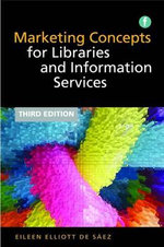 Marketing Concepts for Libraries and Information Services - Eileen Elliott De Saez
