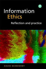 Information Ethics : Reflection and Practice - David McMenemy