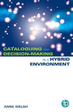 Cataloguing and Decision-making in a Hybrid Environment : The Transition from AACR2 to RDA - Anne Welsh