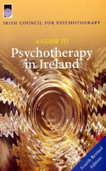 A Guide to Psychotherapy in Ireland : 4th Rev Edn - Irish Council for Psychotherapy