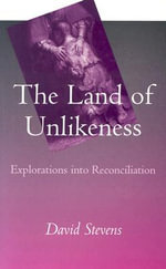 The Land of Unlikeness : Explorations into Reconciliation - David Stevens