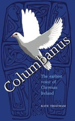 Columbanus : The Earliest Voice of Christian Ireland - Kate Tristram