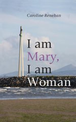 I am Mary, I am Woman - Caroline Renehan