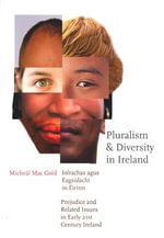 Pluralism and Diversity in Ireland : Prejudice and Related Issues in Early 21st Century Ireland - Michael MacGreil
