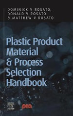 Plastic Product Material and Process Selection Handbook - Donald V. Rosato