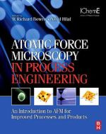 Atomic Force Microscopy in Process Engineering : An Introduction to AFM for Improved Processes and Products - W. Richard Bowen