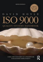 ISO 9000 Quality Systems Handbook - Updated for the ISO 9001:2008 Standard : Using the Standards as a Framework for Business Improvement - David Hoyle