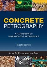 Concrete Petrography : A Handbook of Investigative Techniques - A. B. Poole