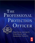 Professional Protection Officer : Practical Security Strategies and Emerging Trends - IFPO