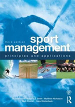 Sport Management : Principles and Applications : 3rd Edition - Russell Hoye