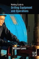Working Guide to Drilling Equipment and Operations - William Lyons