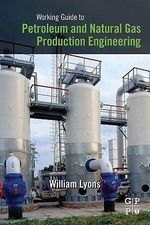 Working Guide to Petroleum and Natural Gas Production Engineering - William Lyons