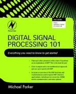 Digital Signal Processing 101 : Everything you need to know to get started - Michael Parker