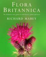 Flora Britannica : The Definitive New Guide to Britain's Wild Flowers, Plants and Trees - Richard Mabey