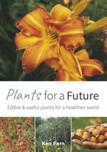 Plants for a Future : Edible and Useful Plants for a Healthier World - Ken Fern