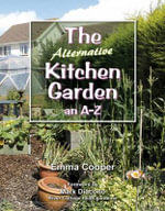 The Alternative Kitchen Garden : An A-Z - Emma Cooper