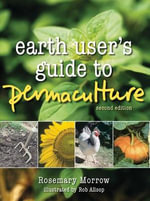 Earth User's Guide to Permaculture - Rosemary Morrow