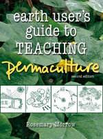 Earth User's Guide to Teaching Permaculture : Teacher's Notes - Rosemary Morrow