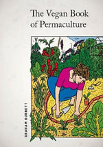 The Vegan Book of Permaculture : Recipes for Healthy Eating and Earthright Living - Graham Burnett