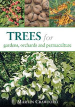 Trees for Gardens, Orchards and Permaculture - Martin Crawford