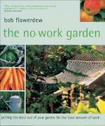 The No-Work Garden : Getting the Most Out of Your Garden for the Least Amount of Work - Bob Flowerdew