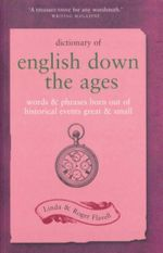Dictionary of English Down the Ages : Words & Phrases Born Out of Historical Events, Great and Small - L. Flavell