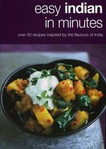 Easy Indian in Minutes : Over 50 Recipes Inspired by the Flavours of India