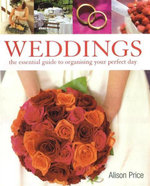 Weddings : The Essential Guide To Organizing Your Perfect Day - Alison Price