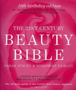 21st Century Beauty Bible :  10th Anniversay Edition - Sarah Stacey