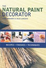 The Natural Paint Decorator : Recipes, Finishes, Techniques - Lynn Edwards