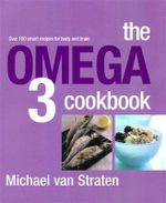 The Omega 3 Cookbook : Over 100 smart recipes for body and brain - Michael Van Straten
