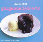 Gorgeous Desserts : Published in Association with You Magazine - Annie Bell